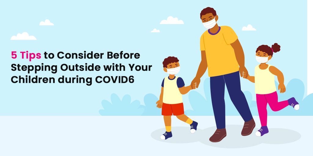 5 Tips to Consider Before Stepping Outside with Your Children during COVID