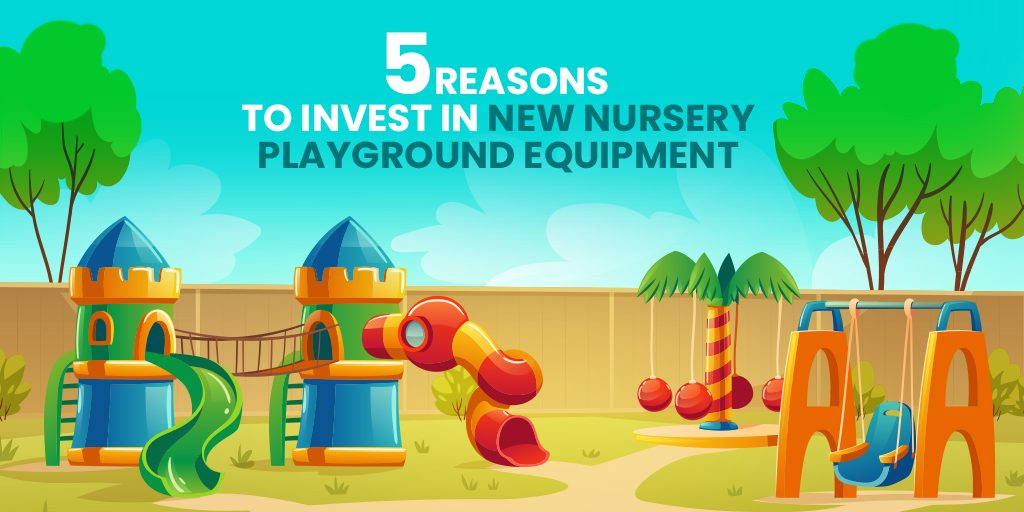 5 Reasons to Invest in Nursery Playground Equipment
