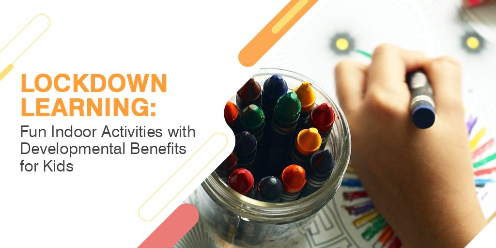 Lockdown Learning: Fun Indoor Activities with Developmental Benefits for Kids