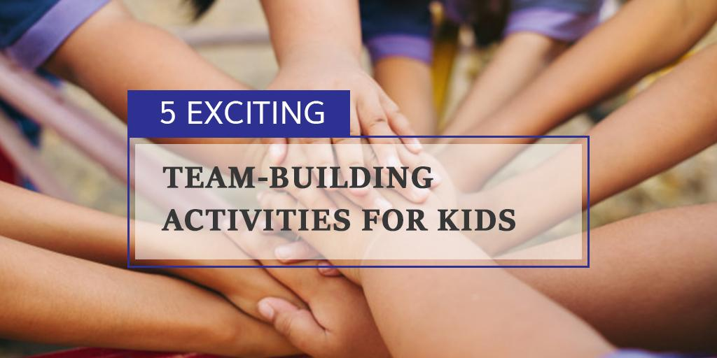 5 Exciting Team-Building Activities for Kids Once Schools Reopen
