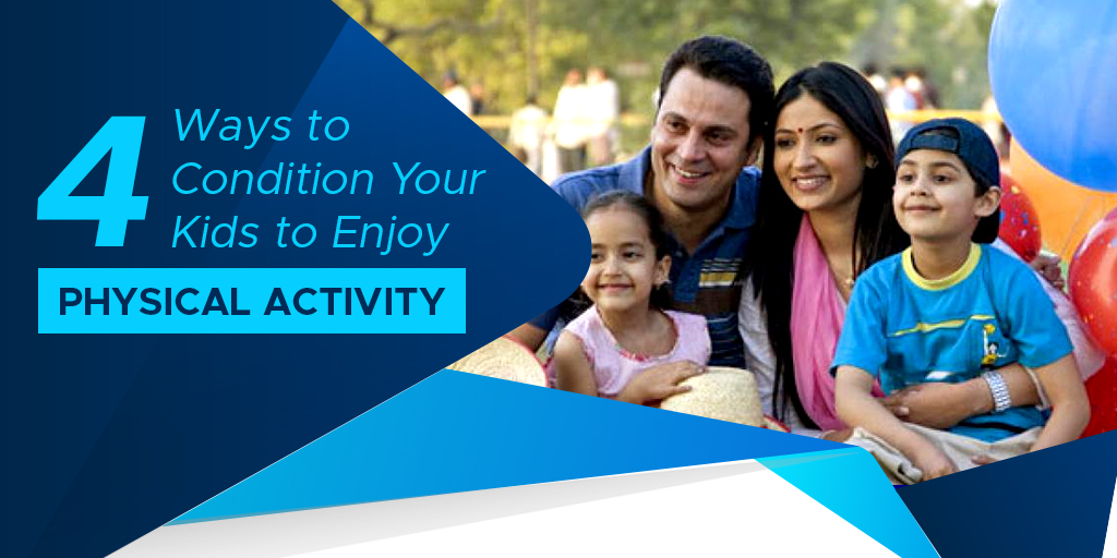 4 Ways to Condition Your Kids to Enjoy Physical Activity