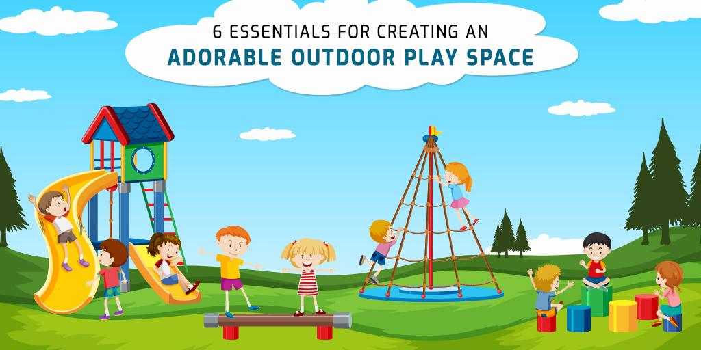 6 Essentials For Creating An Adorable Outdoor Play Space