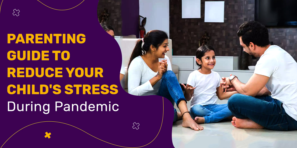 The Pandemic Guide to Parenting – 5 Ways to Reduce Your Child's Stress