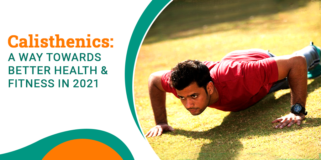 Calisthenics: A Way Towards Better Health & Fitness in 2021
