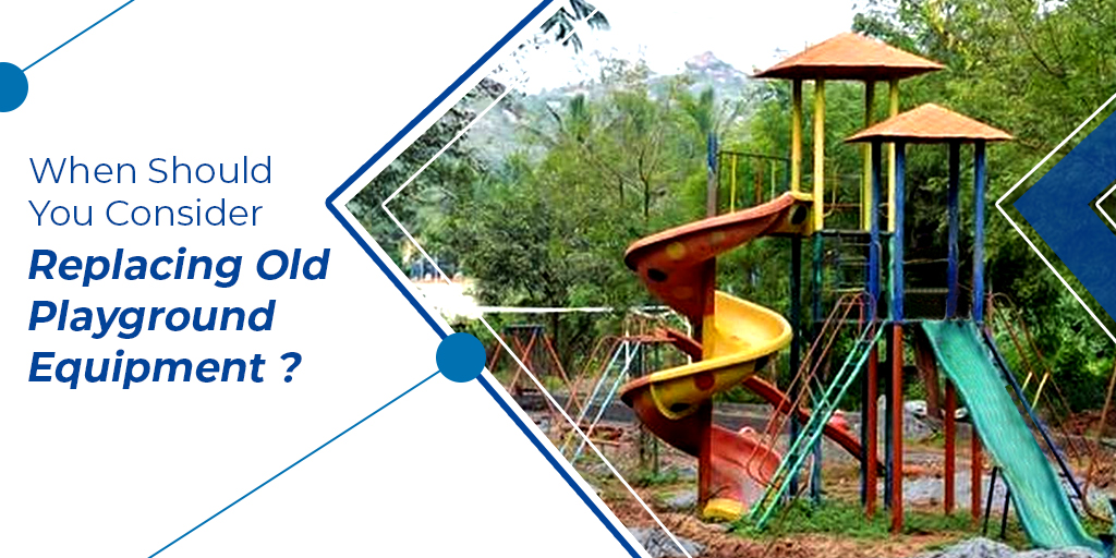 When Should You Consider Replacing Old Playground Equipment?