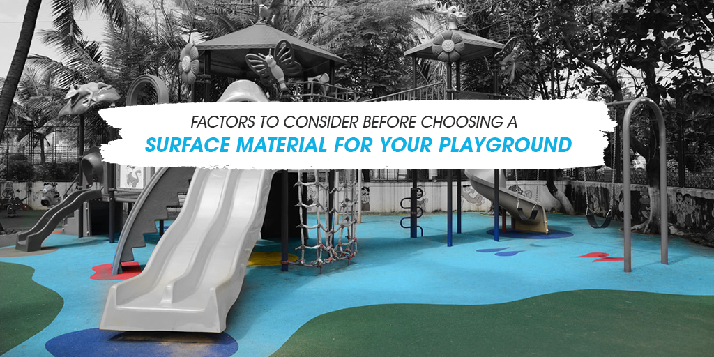 Factors to Consider Before Choosing a Surface Material For Your Playground