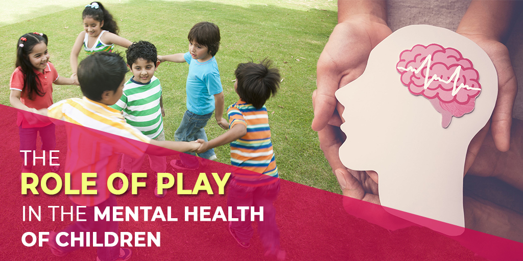 The Role of Play in the Mental Health of Children