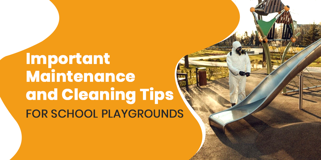 Important Maintenance & Cleaning Tips for School Playgrounds