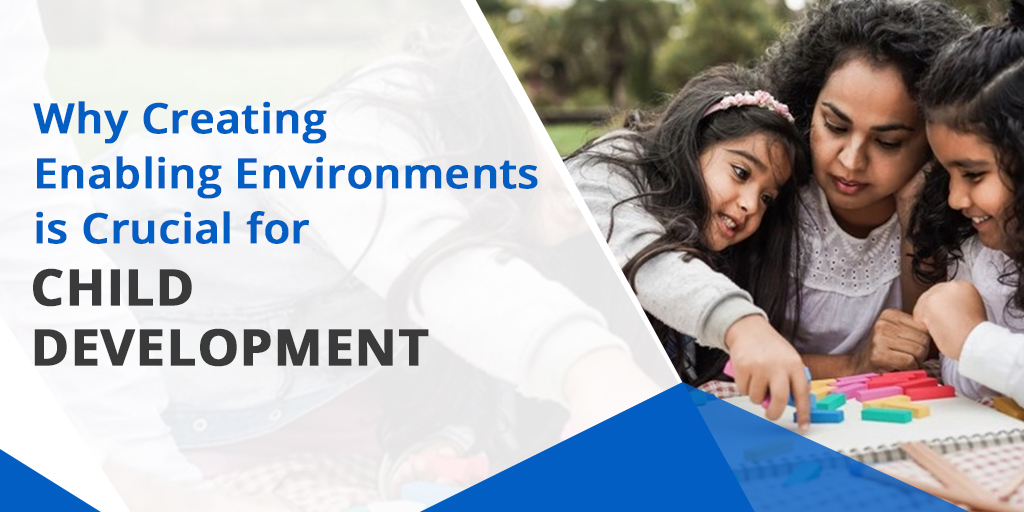 Why Creating Enabling Environments is Crucial for Child Development